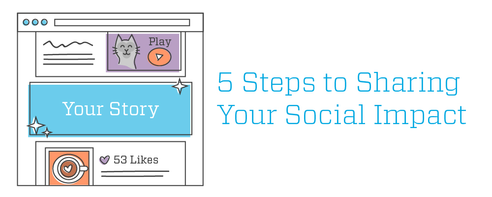 5 Steps to Sharing Your Social Impact